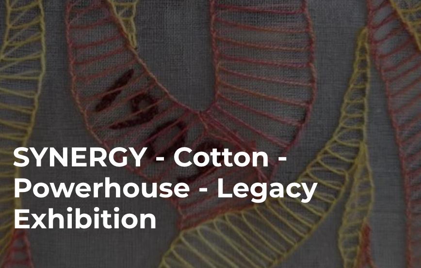 Synergy - Cotton Powerhouse - Legacy Exhibition