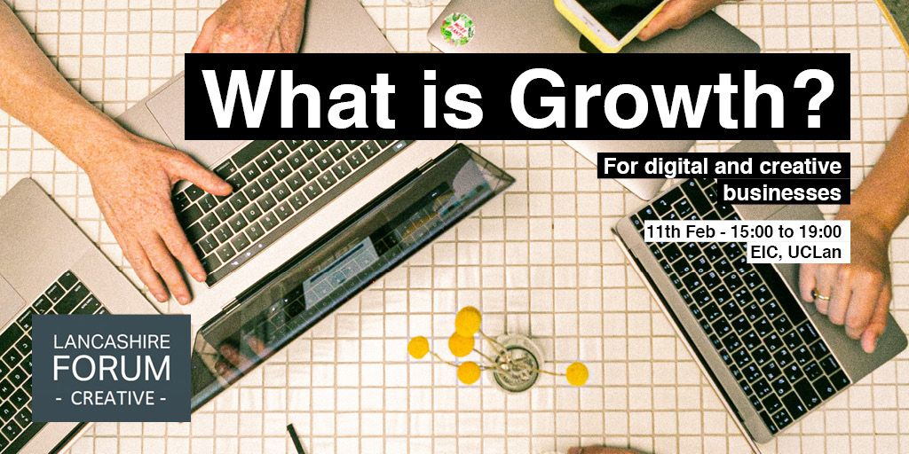 What Growth means for Creative and Digital? - Lancashire Forum Creative Think Tank