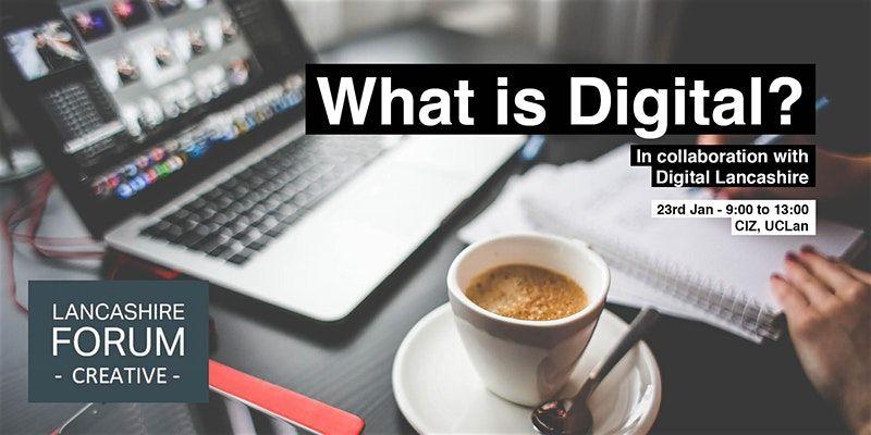 What is Digital? - Lancashire Forum Creative Think Tank