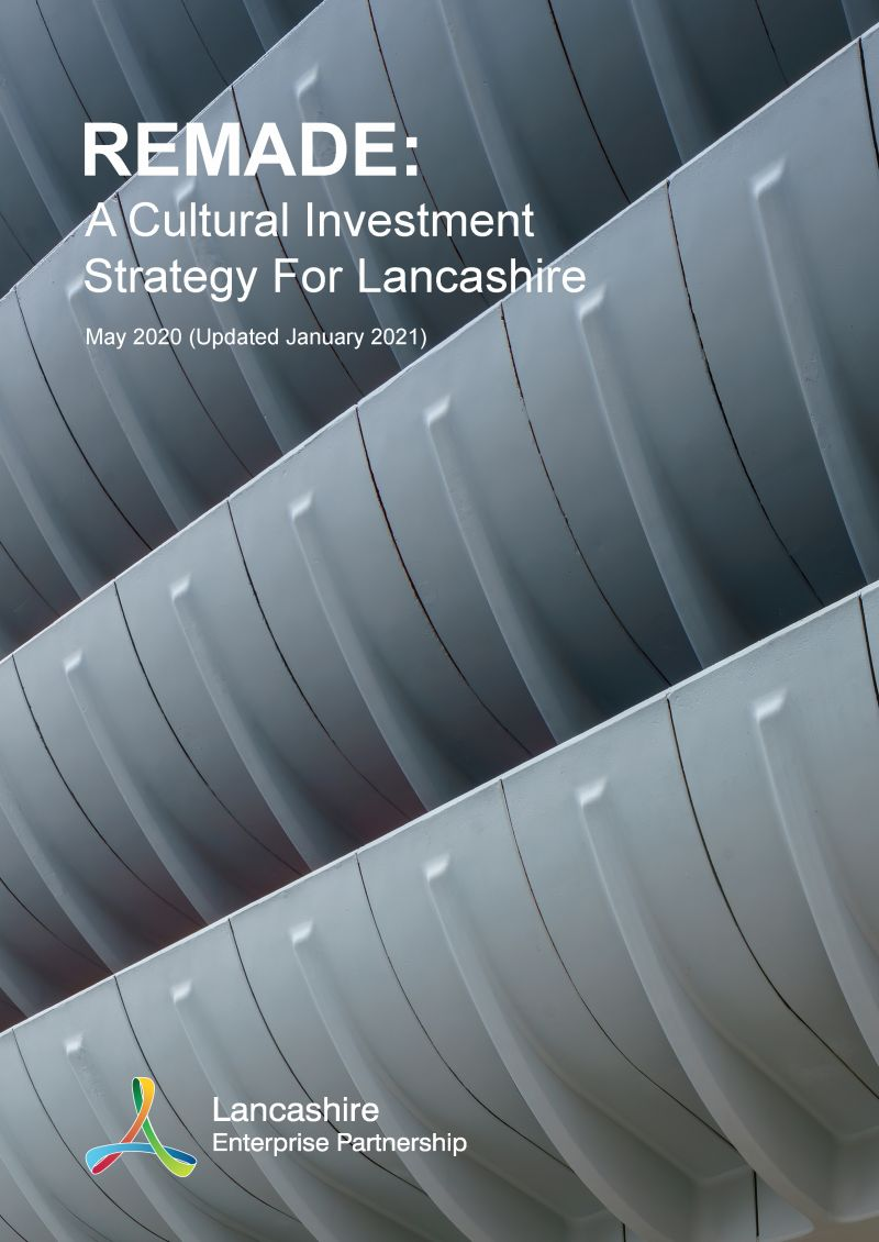 Remade: A Cultural Investment Strategy for Lancashire - Full Report (Updated December 2020)