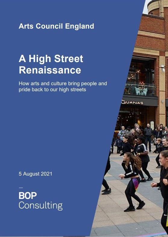 Arts Council: A High Street Renaissance - How arts & culture bring people and pride back to our high streets (5 August 2021)
