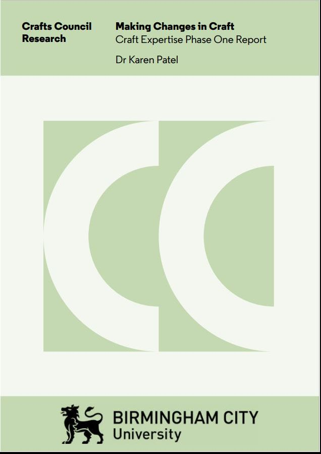 Crafts Council: Making Changes in Craft - Craft Expertise Phase One Report (Karen Patel, June 2021)